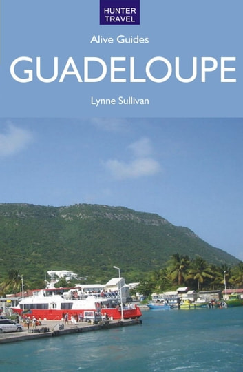 Guadeloupe Alive Guide ebook by Lynne Sullivan
