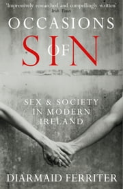 Occasions of Sin: Sex and Society in Modern Ireland ebook by Diarmaid Ferriter