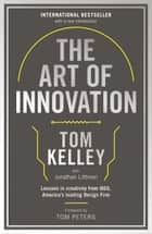 The Art Of Innovation: Lessons in Creativity from IDEO, America's Leading Design Firm ebook by Tom Kelley