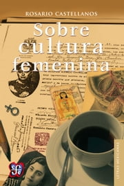 Sobre cultura femenina ebook by Rosario Castellanos