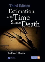 Estimation of the Time Since Death, Third Edition ebook by Madea, Burkhard