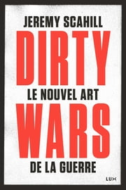 Le nouvel art de la guerre: Dirty Wars ebook by Jeremy Scahill,Nicolas Calvé