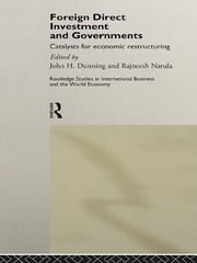 Foreign Direct Investment and Governments - Catalysts for economic restructuring ebook by John Dunning,Rajneesh Narula