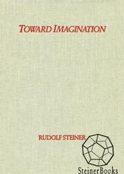 Toward Imagination: Culture and the Individual ebook by Rudolf Steiner