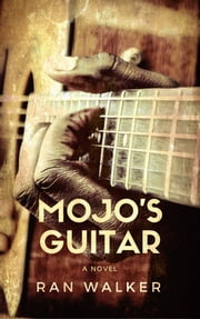 Mojo's Guitar - A Novel ebook by Ran Walker