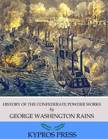 History of the Confederate Powder Works eBook by George Washington Rains