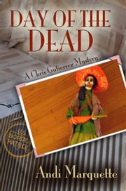 Day of the Dead - Chris Gutierrez Mystery ebook by Andi Marquette