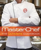 Masterchef: The Ultimate Cookbook ebook by The Contestants and Judges of MasterChef