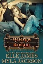Boots & the Rogue ebook by Myla Jackson, Elle James
