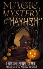 Magic, Mystery, and Mayhem ebook by Christine Spinal-Grabiel