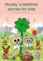 Flovely´s bedtime stories for kids - Bedtime story book for children ebook by Siegfried Freudenfels