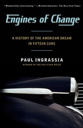 Engines of Change - A History of the American Dream in Fifteen Cars ebook by Paul Ingrassia