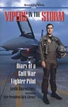 Vipers in the Storm: Diary of a Gulf War Fighter Pilot ebook by Keith Rosenkranz