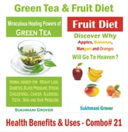 Green Tea & Fruit Diet - Health Benefits & Uses - Combo #21 - 2 Book Combos - Health Benefits and Uses of Natural Oils, Fruits and Plants , #21 ebook by Sukhmani Grover