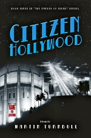 Citizen Hollywood: A Novel of Golden-Era Hollywood ebook by Martin Turnbull