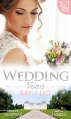 Wedding Vows: Say I Do: Matrimony with His Majesty / Invitation to the Prince's Palace / The Prince's Outback Bride (Mills & Boon M&B) ebook by Rebecca Winters, Jennie Adams, Marion Lennox