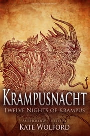 Krampusnacht - Twelve Nights of Krampus ebook by Kate Wolford, Elise Forier Edie, Caren Gussoff,...