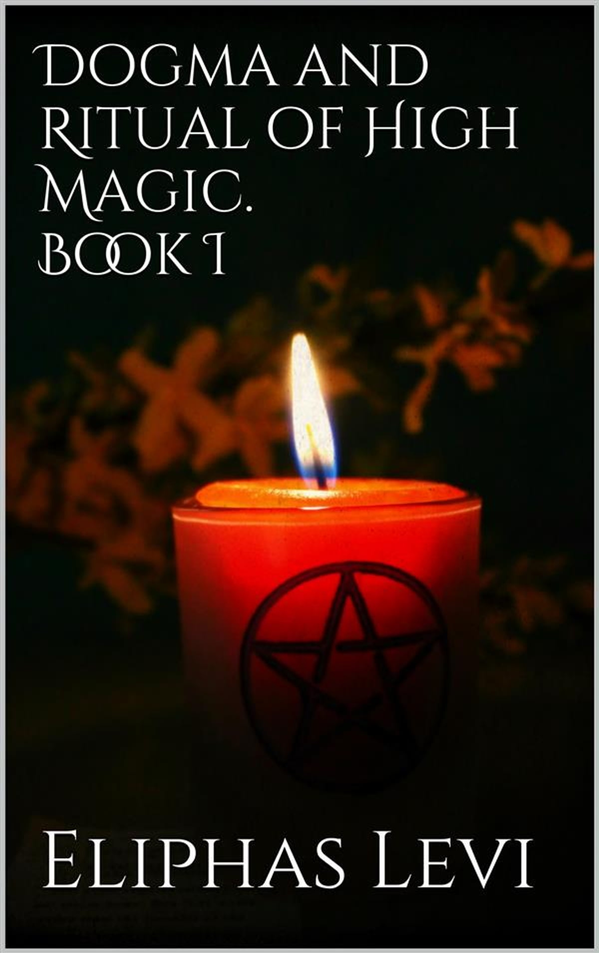 Dogma And Ritual Of High Magic Book I Ebook By Eliphas Levi