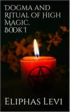 Dogma and Ritual of High Magic. Book I ebook by Eliphas Levi