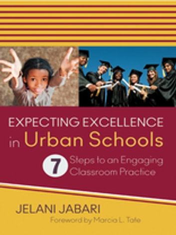 Expecting Excellence in Urban Schools - 7 Steps to an Engaging Classroom Practice ebook by Jelani Jabari