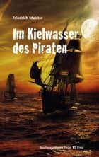 Im Kielwasser des Piraten ebook by Friedrich Meister, Peter M. Frey