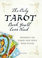 The Only Tarot Book You'll Ever Need ebook by Skye Alexander