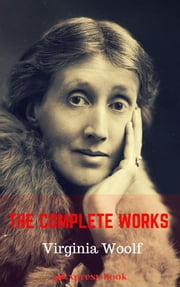 Virginia Woolf : The Complete Collection [CONTENTS : THE ESSAYS, THE STORIES, THE BIOGRAPHIES ,THE NOVELS..] ebook by Virginia Woolf,Xpress Book