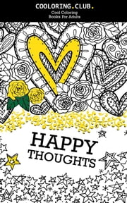Coloring book for adults: Happy Thoughts - 30 UNIQUE, ORIGINAL, HAND-DRAWN POSITIVE MESSAGES TO COLOR! ebook by Idejka