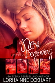 The Friessens: A New Beginning, The Collection ebook by Lorhainne Eckhart