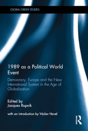 1989 as a Political World Event - Democracy, Europe and the New International System in the Age of Globalization ebook by Jacques Rupnik