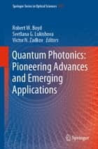 Quantum Photonics: Pioneering Advances and Emerging Applications eBook by Robert W. Boyd, Svetlana G. Lukishova, Victor N. Zadkov