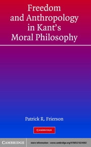 Freedom and Anthropology in Kant's Moral Philosophy ebook by Frierson, Patrick R.