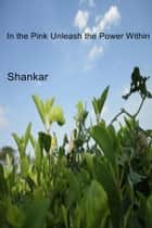 In the Pink Unleash the Power Within ebook by Shankar