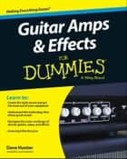 Guitar Amps and Effects For Dummies ebook by Dave Hunter