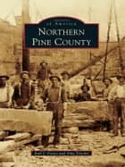 Northern Pine County ebook by Earl J. Foster,Amy Troolin