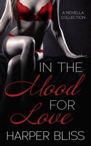 In the Mood for Love - A Collection of Lesbian Romance Stories ebook by Harper Bliss