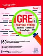 GRE Analytical Writing: Solutions to the Real Essay Topics - Book 1 ebook by Vibrant Publishers