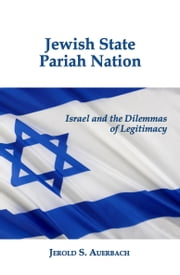 Jewish State, Pariah Nation: Israel and the Dilemmas of Legitimacy ebook by Jerold S. Auerbach