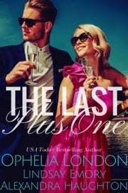 The Last Plus One ebook by Ophelia London, Lindsay Emory, Alexandra Haughton