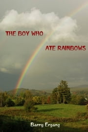 The Boy Who Ate Rainbows ebook by Barry Ergang
