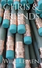 Chris & Friends ebook by Will Lemen