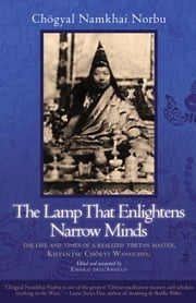 The Lamp That Enlightens Narrow Minds - The Life and Times of a Realized Tibetan Master, Khyentse Chokyi Wangchug ebook by Chogyal Namkhai Norbu,Enrico Dell'Angelo,Enrico Dell'Angelo,Nancy Simmons