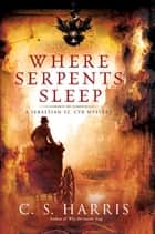 Where Serpents Sleep ebook by C.S. Harris