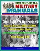 21st Century U.S. Military Manuals: Civil Support Operations - Field Manual 3-28 - Domestic Disasters, WMD and CBRNE, Law Enforcement Support (Professional Format Series) ebook by Progressive Management