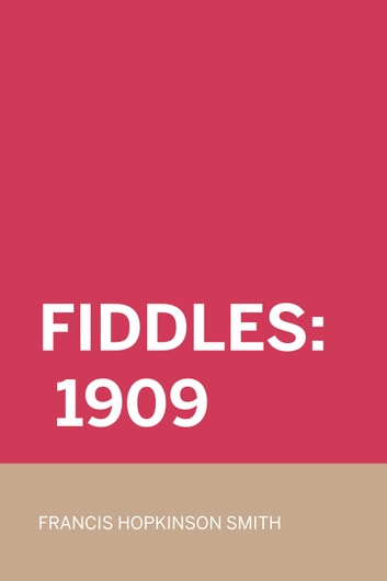 Fiddles: 1909 ebook by Francis Hopkinson Smith