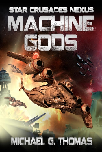 Machine Gods (Star Crusades Nexus, Book 2) ebook by Michael G. Thomas