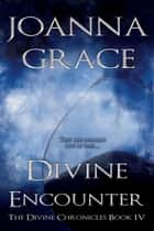 Divine Encounter, The Divine Chronicles #4 - The Divine Chronicles, #4 ebook by JoAnna Grace