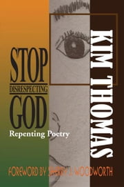 Stop Disrespecting God - Repenting Poetry ebook by Kim Thomas