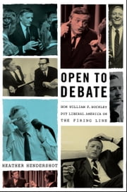 Open to Debate - How William F. Buckley Put Liberal America on the Firing Line ebook by Kobo.Web.Store.Products.Fields.ContributorFieldViewModel