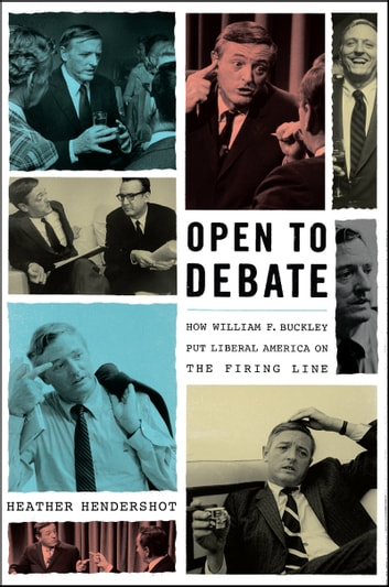 Open to Debate - How William F. Buckley Put Liberal America on the Firing Line ebook by Heather Hendershot